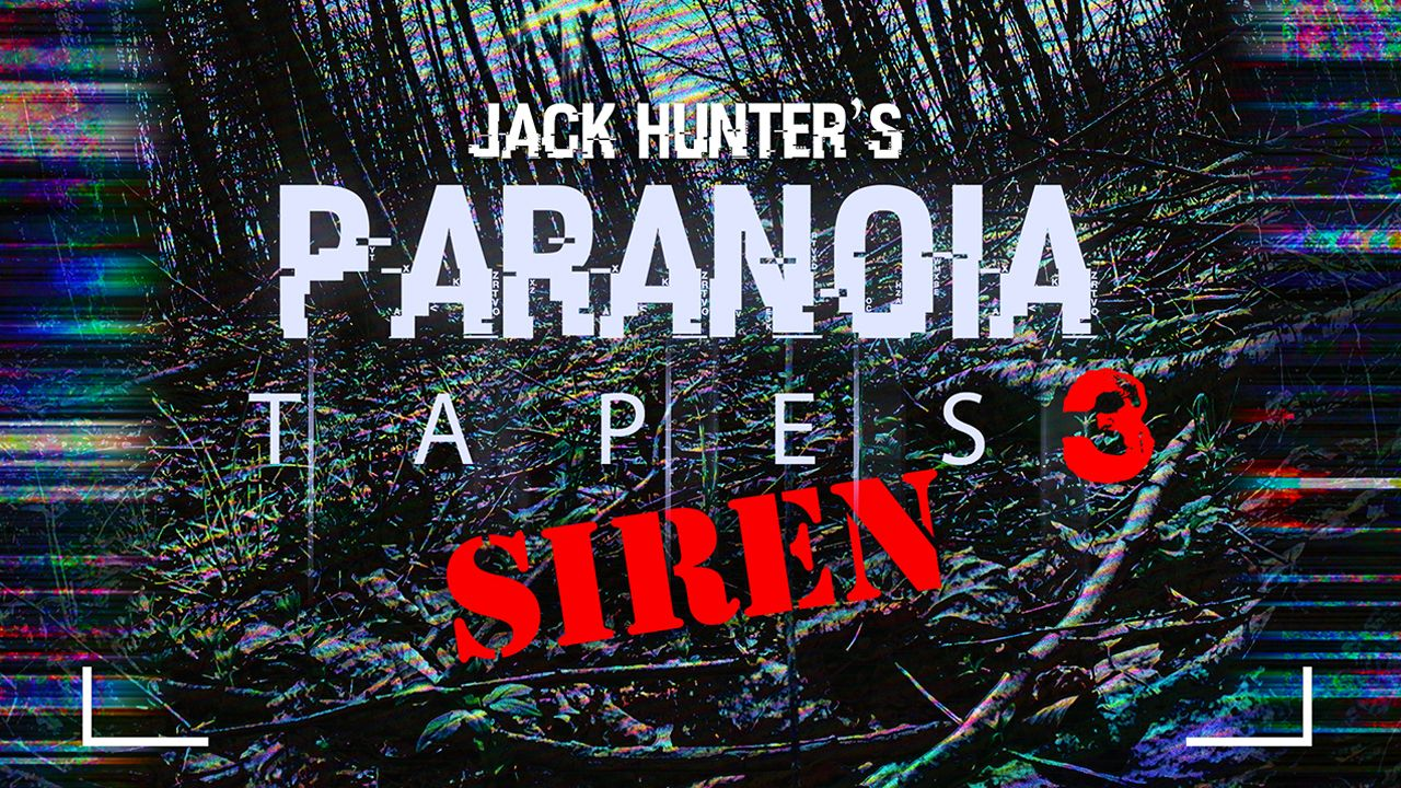 Jack Hunter's Paranoia Tapes 3: SIREN